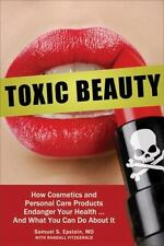 Toxic Beauty : How Cosmetics and Personal Care Products Endanger Your Health...