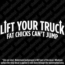 LIFT YOUR TRUCK Fat Chicks Can't Jump Vinyl Decal Sticker Offroad 4x4 Jeep JK