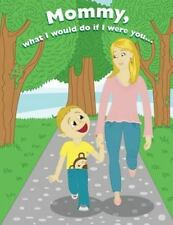 Mommy, What I Would Do If I Were You, by Joe Roberts (2013, Paperback)