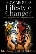 How about a Lifestyle Change : Your 90 Day WHOLE-Listic Transformation Guide...