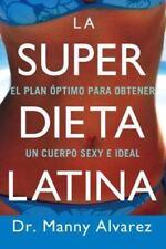 La Super Dieta Latina: El Plan Optimo Para Obtener un Cuerpo Sexy e Ideal