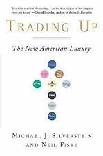 Trading Up : The New American Luxury by Neil Fiske and Michael Silverstein (2...