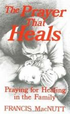 The Prayer That Heals: Praying for Healing in the Family-ExLibrary