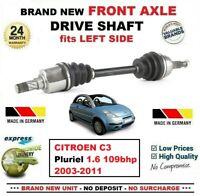 FOR CITROEN C3 Pluriel 1.6 109bhp 2003-2011 BRAND NEW FRONT AXLE LEFT DRIVESHAFT