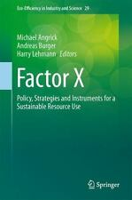 Factor X : Policy, Strategies and Instruments for a Sustainable Resource Use...