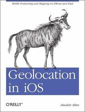 Geolocation in IOS : Mobile Positioning and Mapping on iPhone and iPad by...
