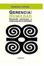 Gerencia de la Humildad : Sanando Personas y Empresas de la Soberbia by...