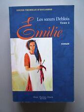 Les Soeurs Deblois : ÉMILIE  T.2  Louise Tremblay-D'Essiambre 2004 1ere ed