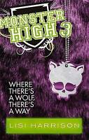 Where There's A Wolf, There's A Way: Book 3 (Monster High), Harrison, Lisi , Acc