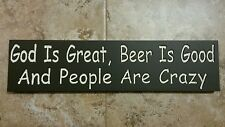 God Is Great, Beer Is Good And People Are Crazy Wood Sign. You Choose Colors!