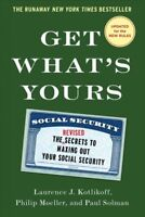 Get What's Yours 2016 : The Secrets to Maxing Out Your Social Security, Hardc...