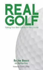 Real Golf : Taking Your Best Game to the Course by Joe Bosco (2013, Paperback)