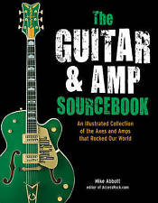The Guitar and Amp Sourcebook: An Illustrated Collection of the Axes and Amps That Rocked Our World by Mike Abbott (Hardback, 2012)