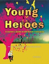 Young Heroes : A Learner's Guide to End Human Trafficking by Kurt Hoffman...