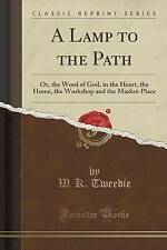 A Lamp to the Path: Or, the Word of God, in the Heart, the Home, the Workshop an
