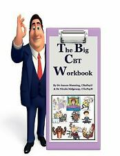 The Big CBT Workbook : A CBT Program That Tells You What CBT Is and How CBT...