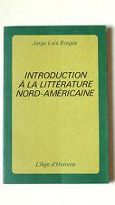 BORGES J.L. INTRODUCTION À LA LITTÉRATURE NORD-AMÉRICAINE L'Age d'Homme 1973 EO
