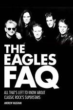 The Eagles FAQ: All Thats Left to Know About Classic Rocks Superstars (FAQ Serie
