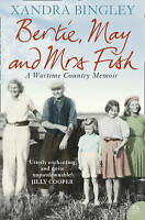 BERTIE, MAY AND MRS FISH: Country Memories of Wartime, Bingley, Xandra, Very Goo