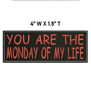You Are The Monday Of My Life Embroidered Patch iron-on / sew-on Funny Applique