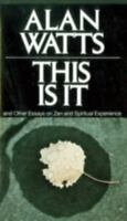 This Is It: And Other Essays on Zen and Spiritual Experience by Alan W. Watts (E