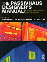 The Passivhaus Designer's Manual A technical guide to low and z... 9780415522694
