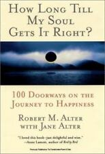 How Long Till My Soul Gets It Right?: 100 Doorways on the Journey to Happiness