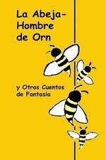 La Abeja-Hombre de Orn y Otros Cuentos de Fantasia : The Bee-Man of Orn and...