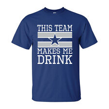 Dallas Cowboys T-shirt THIS TEAM MAKES ME DRINK funny football jersey