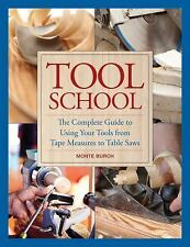 Tool School: The Complete Guide to Using Your Tools from Tape Measures to Table