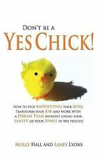Don't Be a Yes Chick! by Laney Lyons and Molly Hall (2011, Paperback)