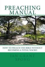 Preaching Manual : How to Preach the Bible Without Becoming a Total Wacko by...