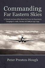 Commanding Far Eastern Skies..RAF in India, Burma, and Malaya 1941-1945 (CBI)