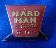 PINS RARE TEXTE SAY : A HARD MAN IS GOOD TO FIND