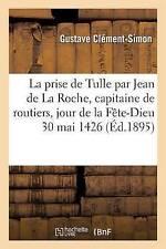 La Prise de Tulle Par Jean de La Roche, Capitaine de Routiers, Le Jour de La...