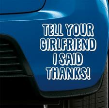 FUNNY Sticker TELL YOUR GIRLFRIEND Car Van Bumper Window Vinyl Novelty Decal