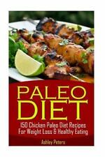 Paleo Diet - 150 Chicken Paleo Diet Recipes for Weight Loss and Healthy...