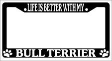 Black License Plate Frame Life Is Better With My Bull Terrier Accessory -320