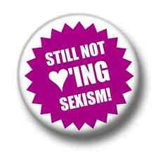 Still Not Loving Sexism 1 Inch / 25mm Button Badge Feminist Feminism Equality