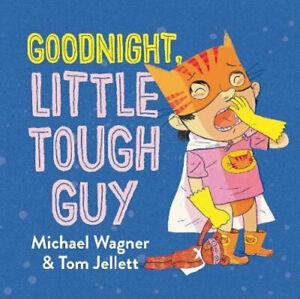 Goodnight, Little Tough Guy by Michael Wagner & Tom Jellett Paperback New
