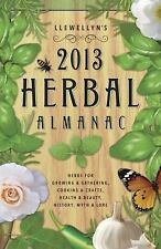 Llewellyn's 2013 Herbal Almanac : Herbs for Growing and Gathering, Cooking and