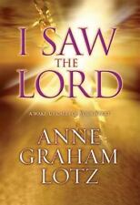 NEW - I Saw the Lord: A Wake-Up Call for Your Heart by Lotz, Anne Graham