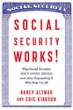 Social Security Works!: Why Social Security Isn't Going Broke and How Expanding