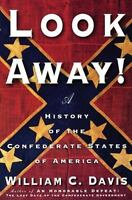 Look Away!: A History of the Confederate States of America: By Davis, William C.