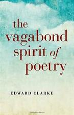 Vagabond Spirit of Poetry, the by Edward Clarke (English) Paperback Book