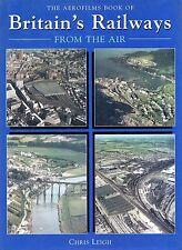"""CHRIS LEIGH - """"BRITAIN'S RAILWAYS FROM THE AIR"""" - AEROFILMS  - PRC HB/DW (1995)"""