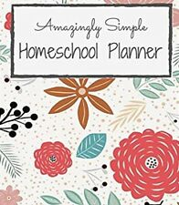 Amazingly Simple Homeschool Planner: (floral 8x10 student. Paperback