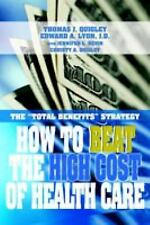 How to Beat the High Cost of Health Care : The Total Benefits Strategy by...