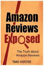 Amazon Reviews Exposed : The Truth about Amazon Reviews by Timo Hofstee...