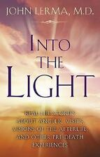 Into the Light : Real Life Stories about Angelic Visits, Visions of the...